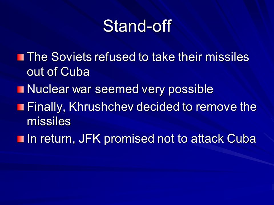 Stand-off The Soviets refused to take their missiles out of Cuba