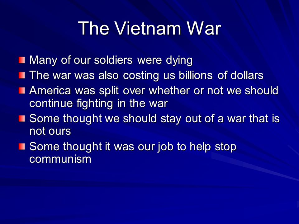 The Vietnam War Many of our soldiers were dying