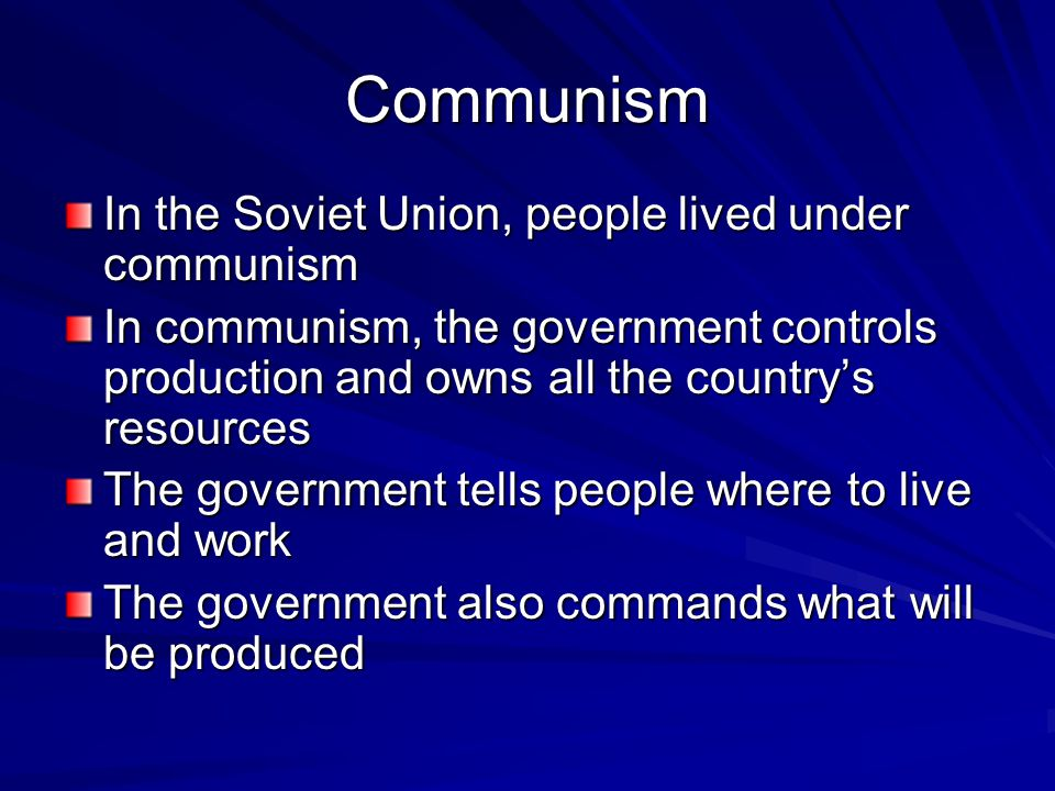 Communism In the Soviet Union, people lived under communism