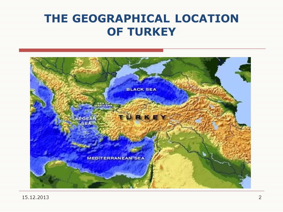 THE GEOGRAPHICAL LOCATION OF TURKEY