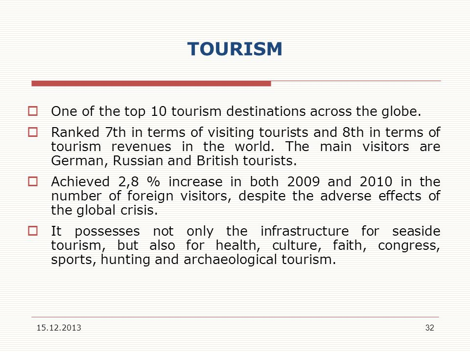 TOURISM One of the top 10 tourism destinations across the globe.