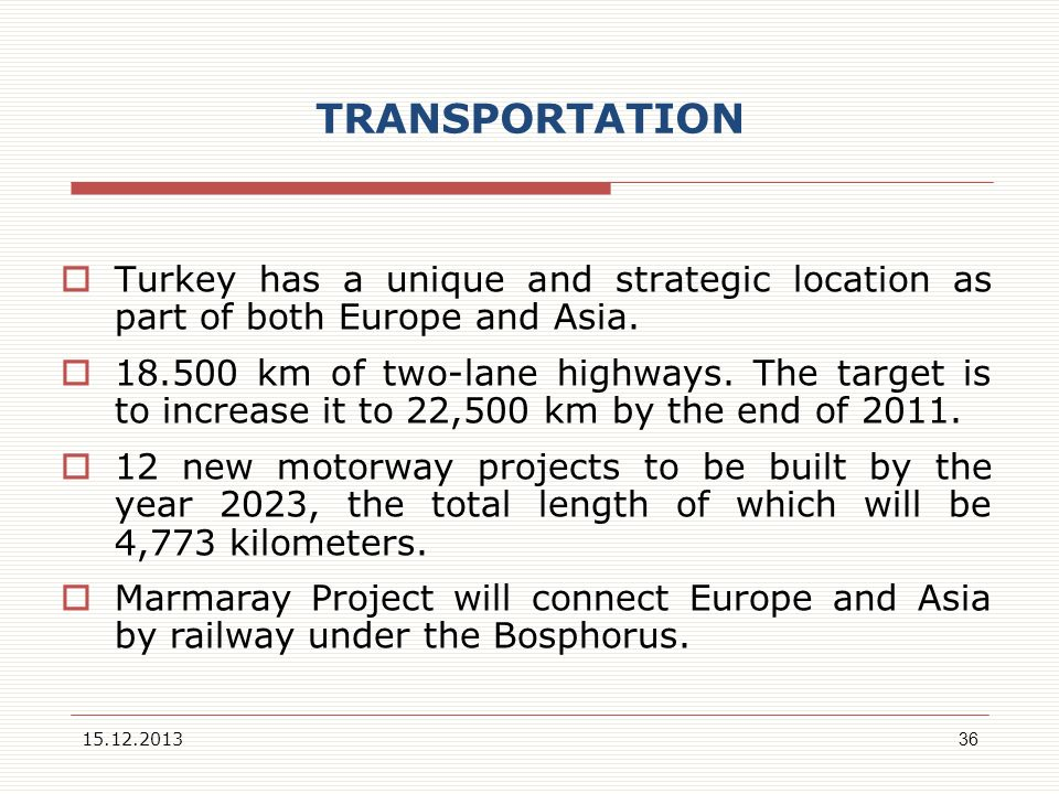 TRANSPORTATION Turkey has a unique and strategic location as part of both Europe and Asia.