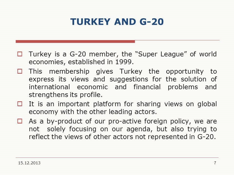 TURKEY AND G-20 Turkey is a G-20 member, the Super League of world economies, established in 1999.