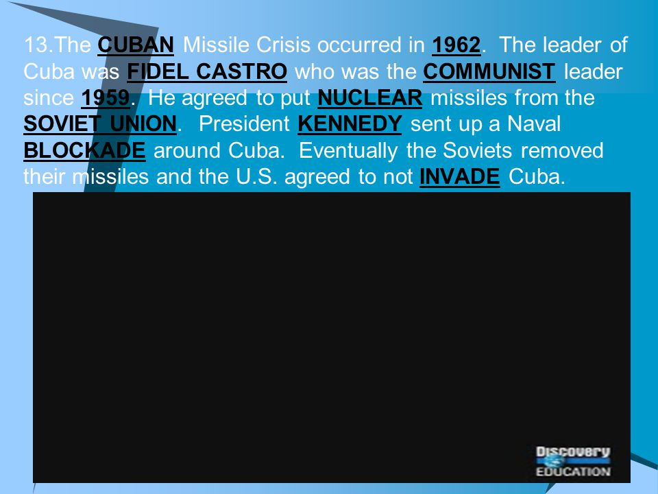 13. The CUBAN Missile Crisis occurred in 1962