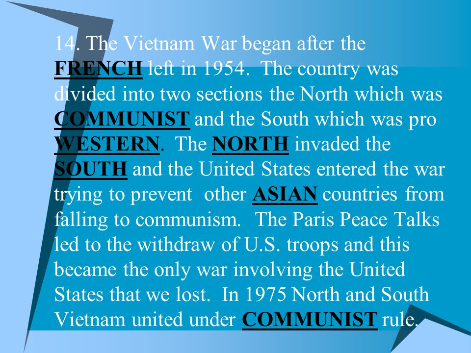 14. The Vietnam War began after the FRENCH left in 1954