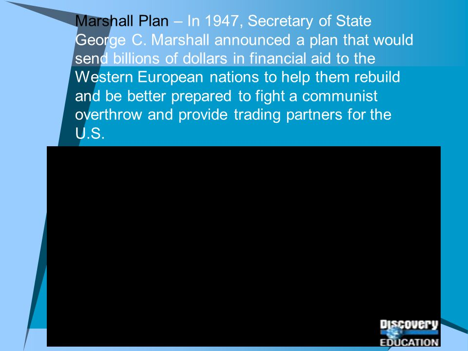 Marshall Plan – In 1947, Secretary of State George C