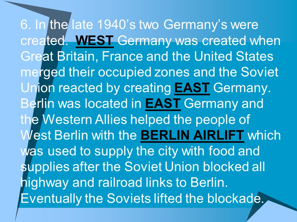 6. In the late 1940's two Germany's were created