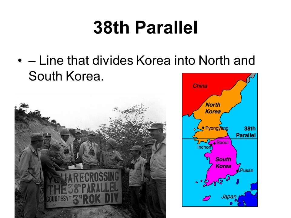 38th Parallel – Line that divides Korea into North and South Korea.