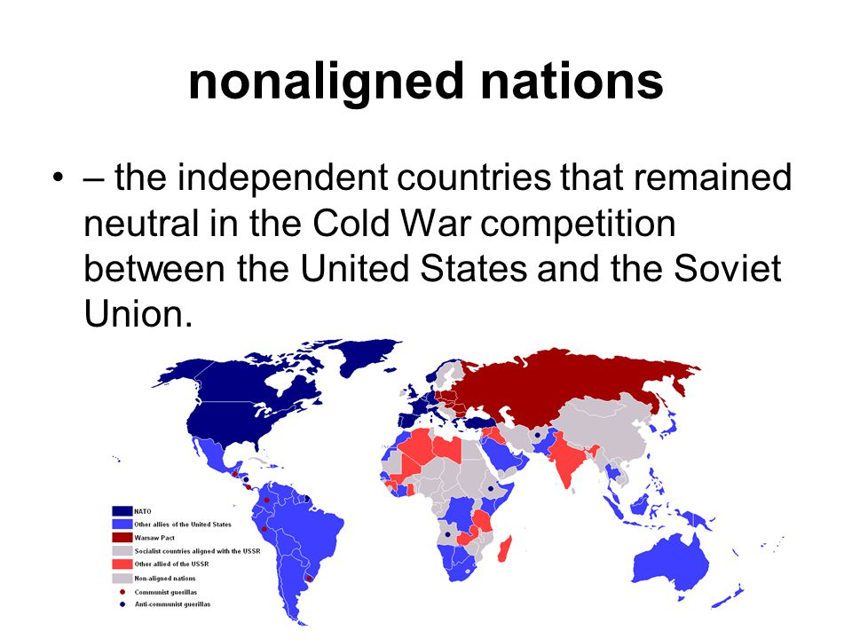 nonaligned nations – the independent countries that remained neutral in the Cold War competition between the United States and the Soviet Union.