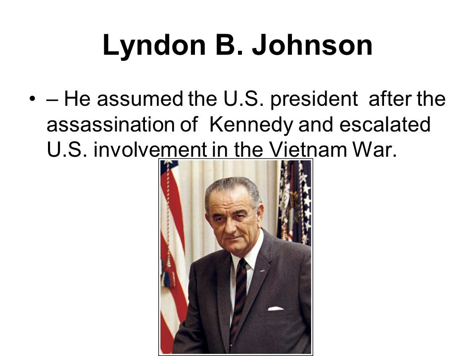 Lyndon B. Johnson – He assumed the U.S.