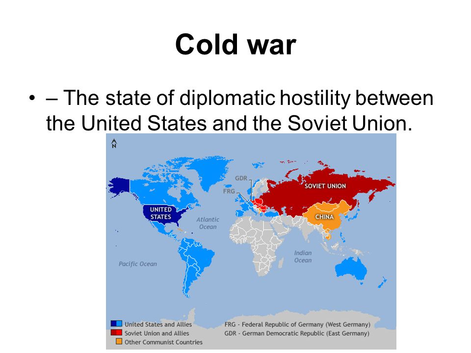 Cold war – The state of diplomatic hostility between the United States and the Soviet Union.
