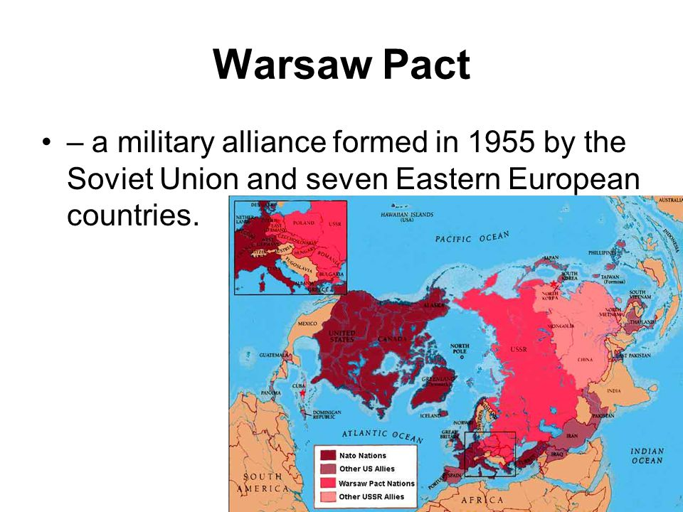Warsaw Pact – a military alliance formed in 1955 by the Soviet Union and seven Eastern European countries.