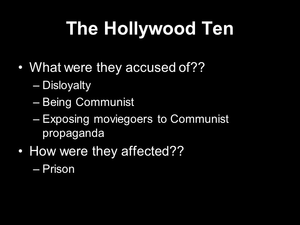 The Hollywood Ten What were they accused of How were they affected