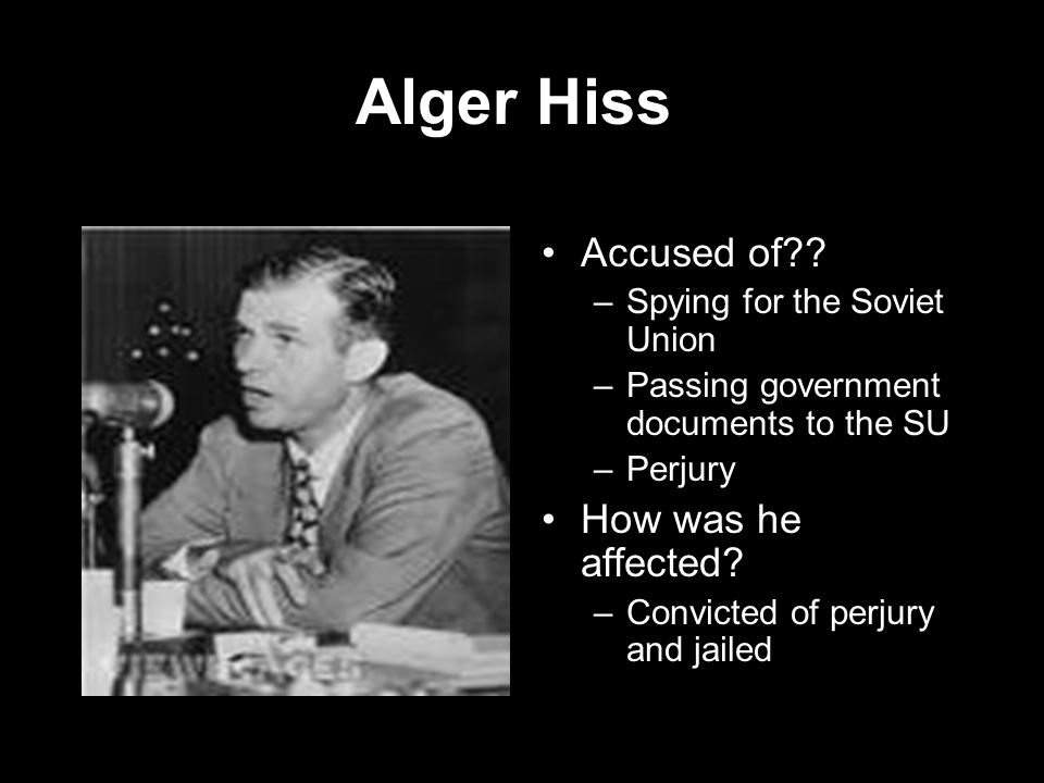 Alger Hiss Accused of How was he affected