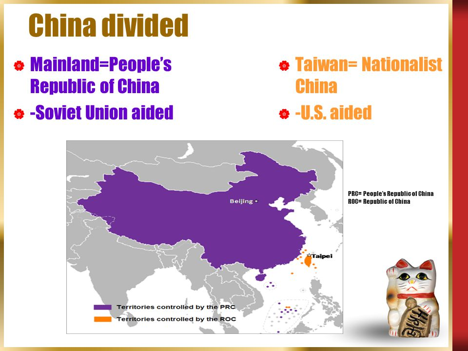 China divided Mainland=People's Republic of China -Soviet Union aided