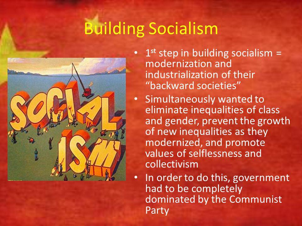 Building Socialism 1st step in building socialism = modernization and industrialization of their backward societies