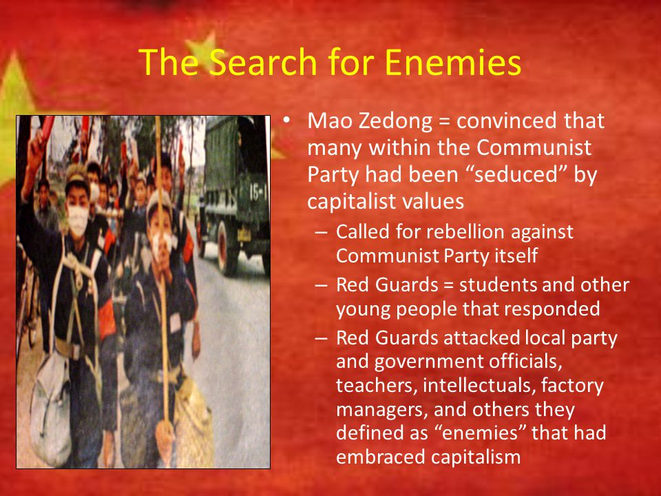 The Search for Enemies Mao Zedong = convinced that many within the Communist Party had been seduced by capitalist values.