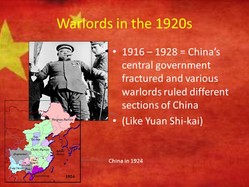 Warlords in the 1920s 1916 – 1928 = China's central government fractured and various warlords ruled different sections of China.
