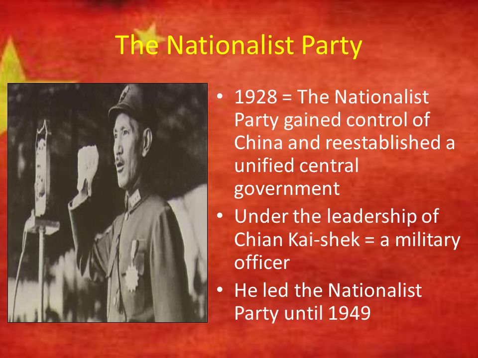 The Nationalist Party 1928 = The Nationalist Party gained control of China and reestablished a unified central government.