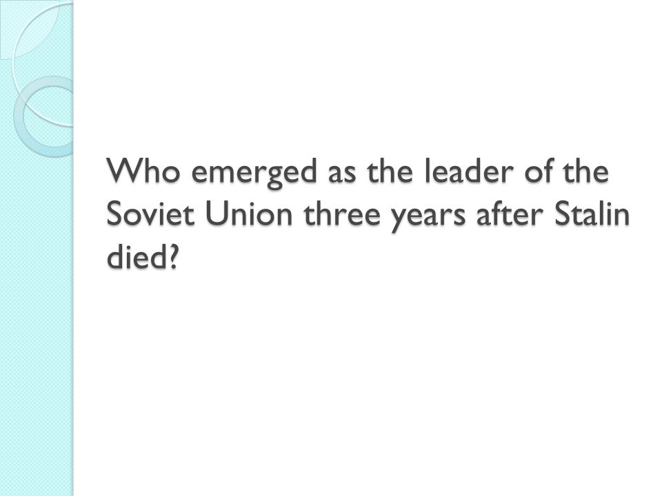 Who emerged as the leader of the Soviet Union three years after Stalin died