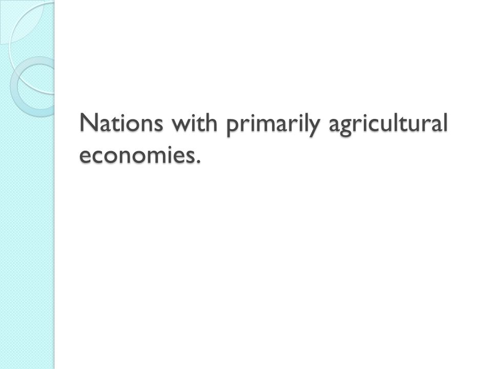 Nations with primarily agricultural economies.