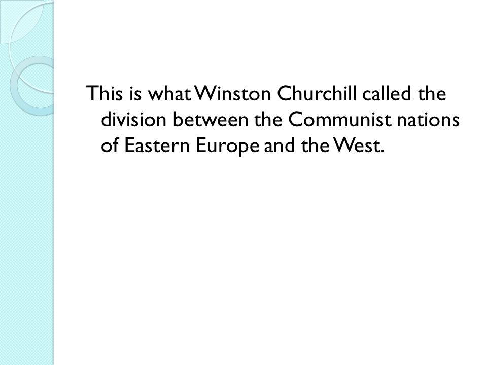 This is what Winston Churchill called the division between the Communist nations of Eastern Europe and the West.