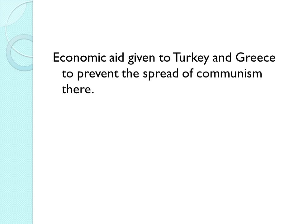 Economic aid given to Turkey and Greece to prevent the spread of communism there.