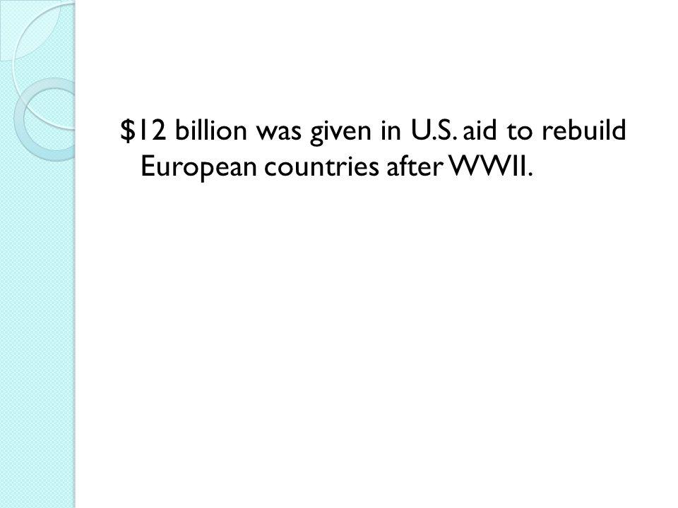 $12 billion was given in U. S