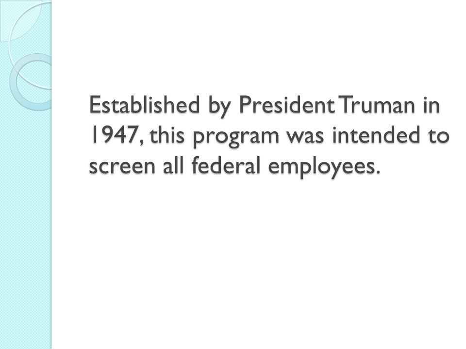 Established by President Truman in 1947, this program was intended to screen all federal employees.