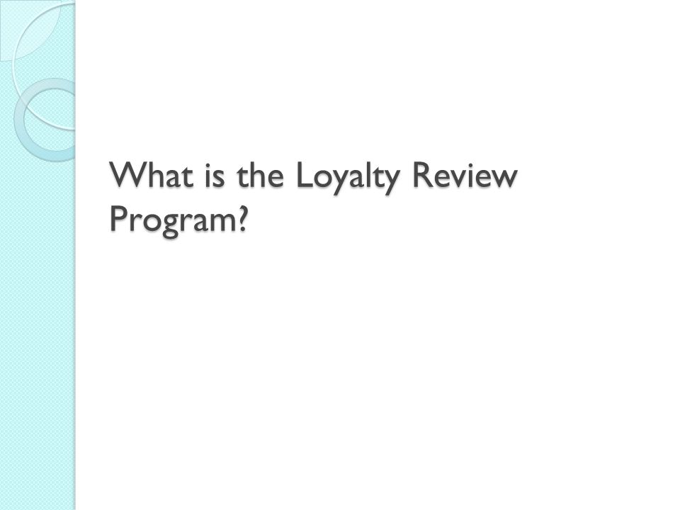 What is the Loyalty Review Program