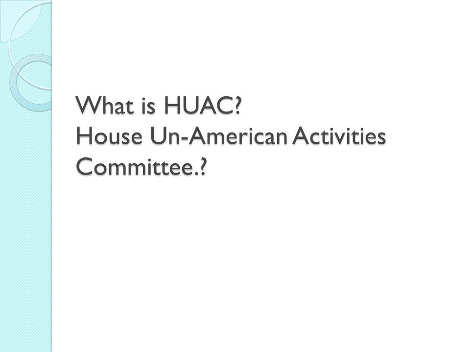 What is HUAC House Un-American Activities Committee.