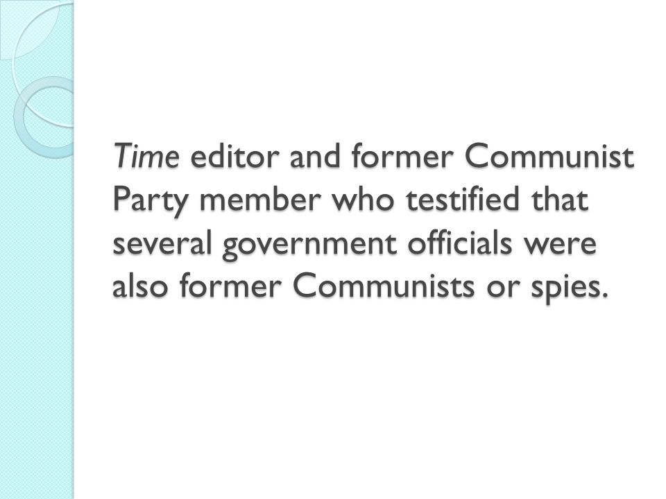 Time editor and former Communist Party member who testified that several government officials were also former Communists or spies.