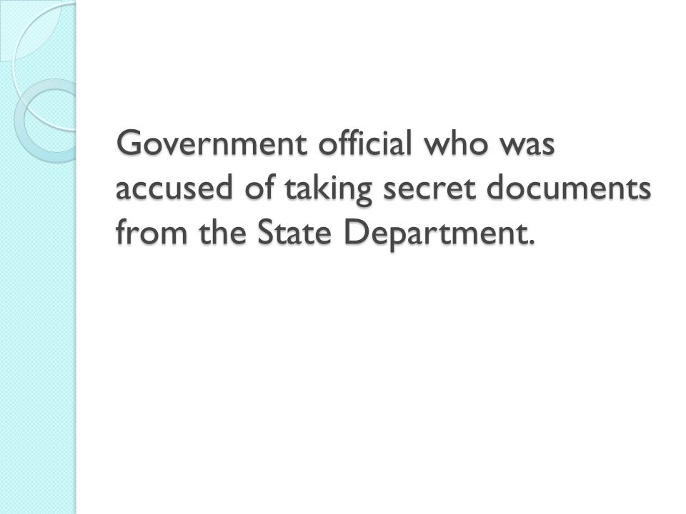 Government official who was accused of taking secret documents from the State Department.