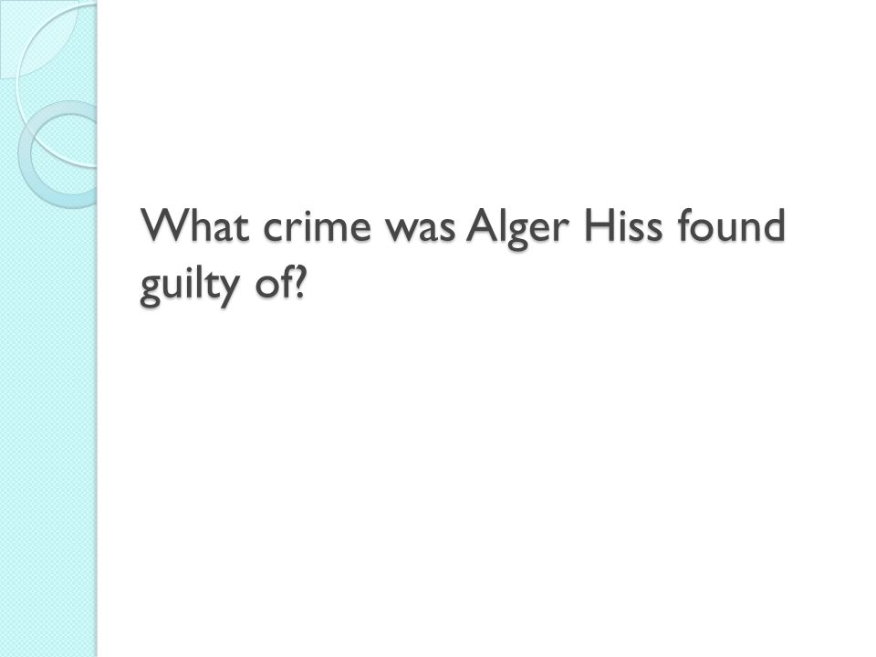 What crime was Alger Hiss found guilty of