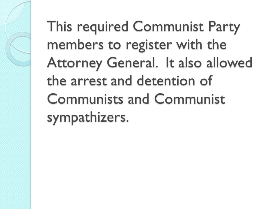 This required Communist Party members to register with the Attorney General.