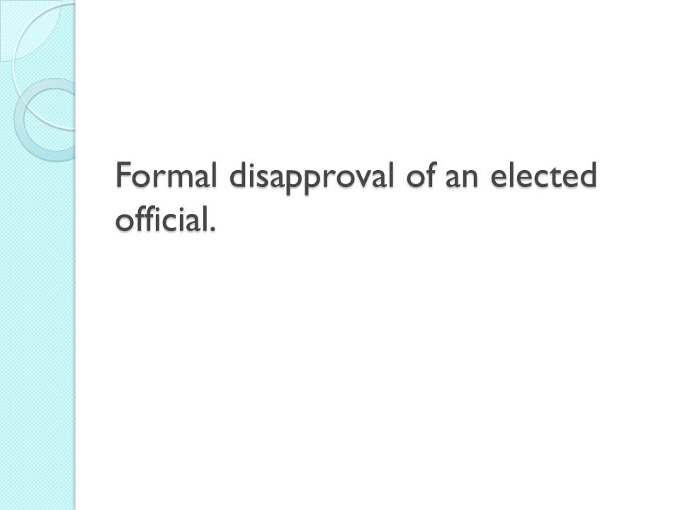 Formal disapproval of an elected official.