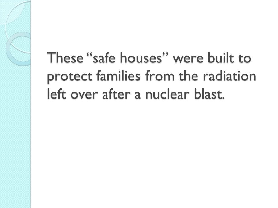 These safe houses were built to protect families from the radiation left over after a nuclear blast.