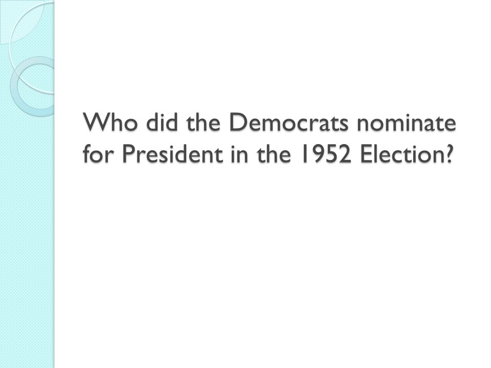 Who did the Democrats nominate for President in the 1952 Election