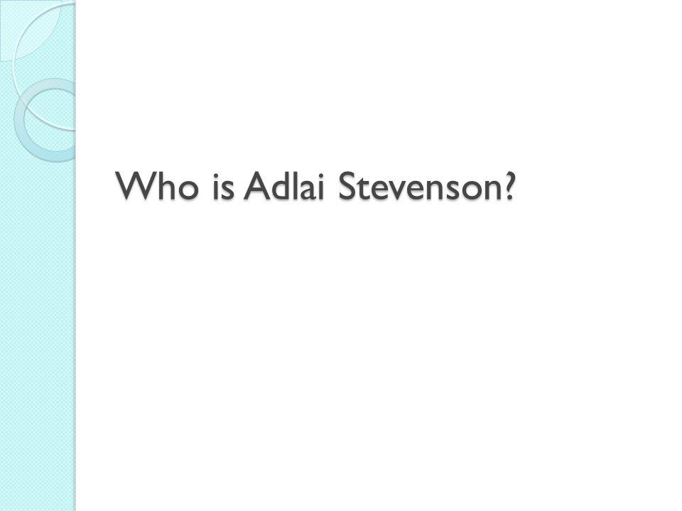 Who is Adlai Stevenson