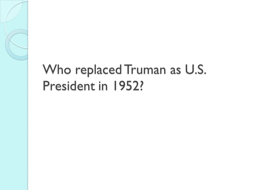 Who replaced Truman as U.S. President in 1952