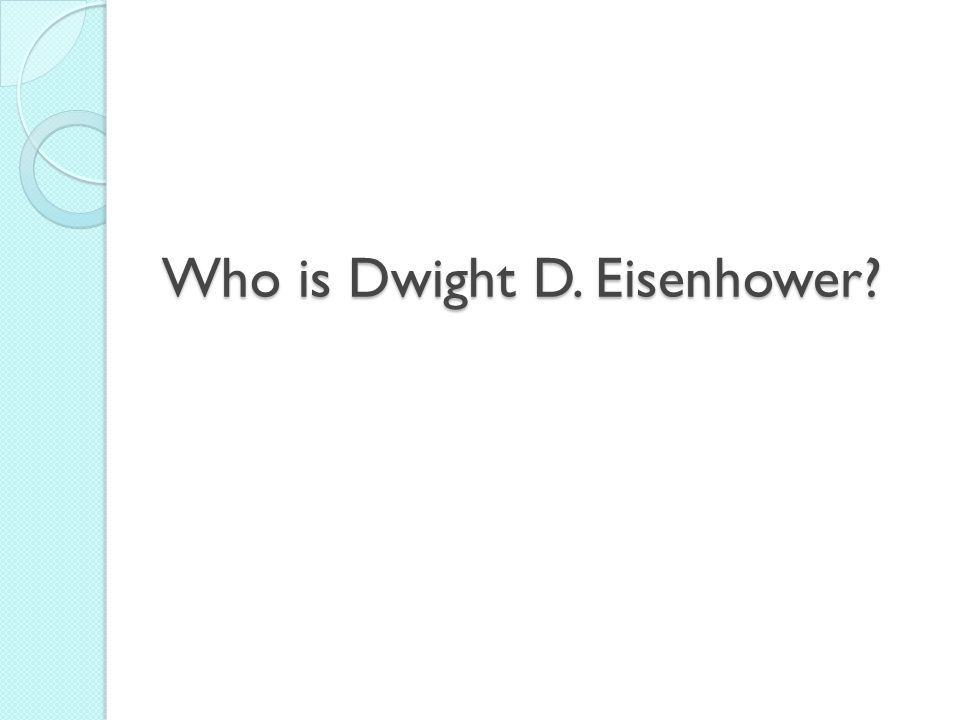 Who is Dwight D. Eisenhower
