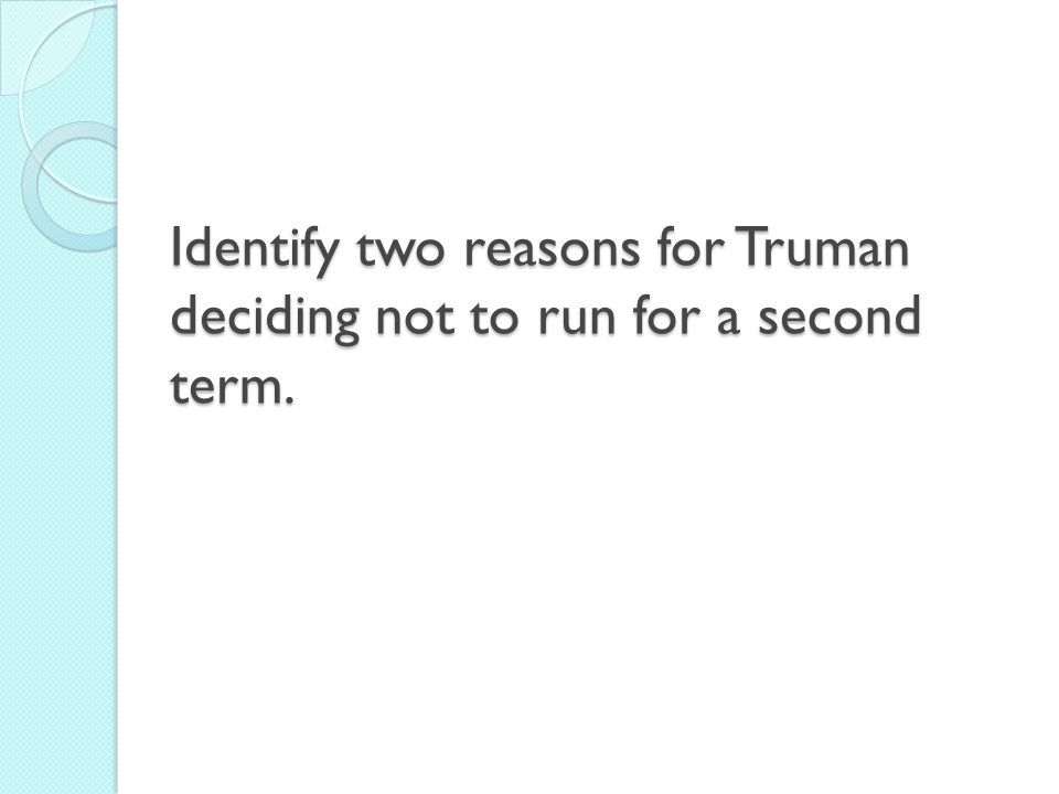 Identify two reasons for Truman deciding not to run for a second term.