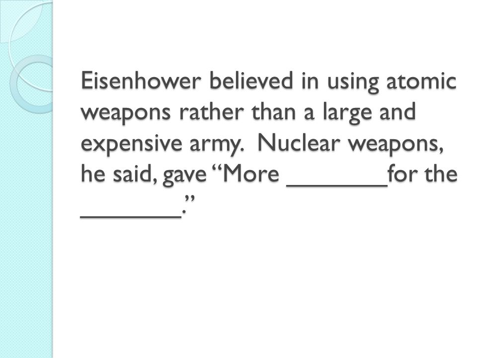 Eisenhower believed in using atomic weapons rather than a large and expensive army.