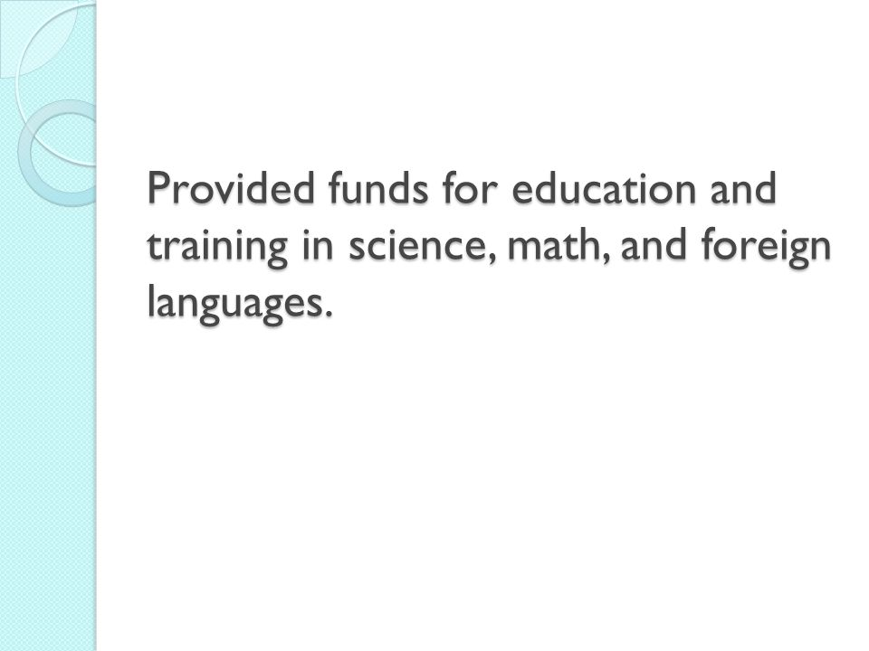 Provided funds for education and training in science, math, and foreign languages.