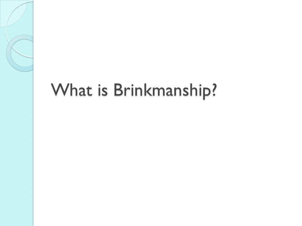 What is Brinkmanship