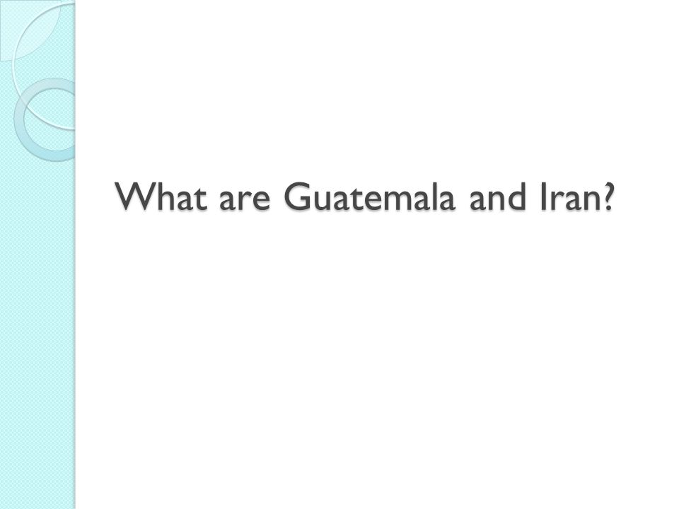 What are Guatemala and Iran