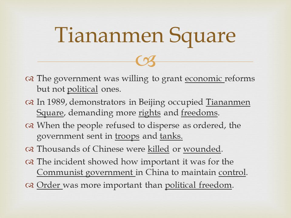 Tiananmen Square The government was willing to grant economic reforms but not political ones.