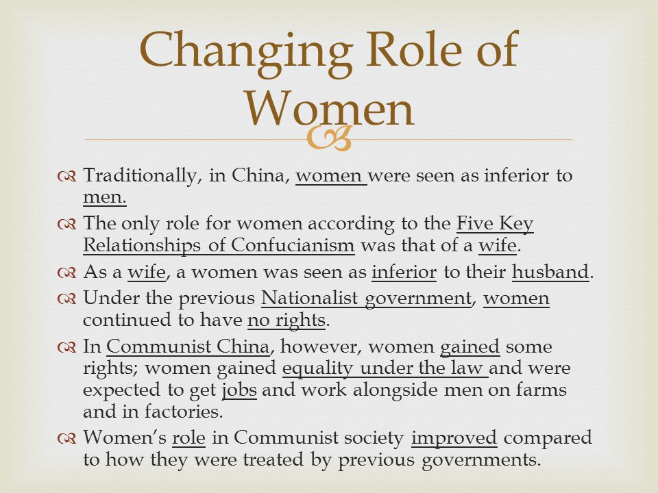 Changing Role of Women Traditionally, in China, women were seen as inferior to men.