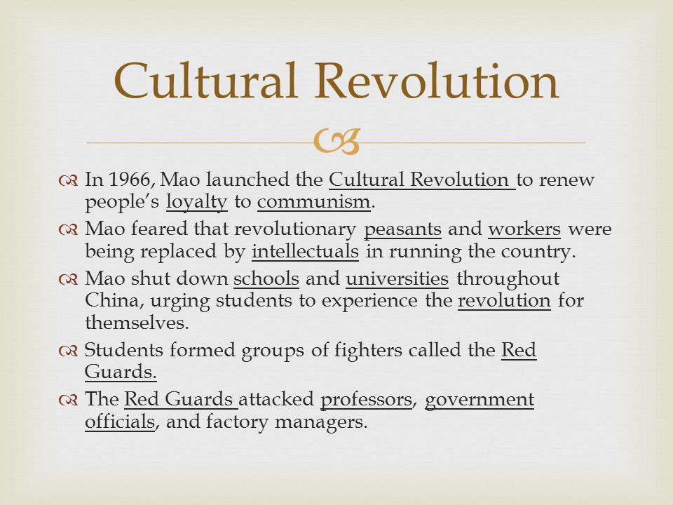 Cultural Revolution In 1966, Mao launched the Cultural Revolution to renew people's loyalty to communism.