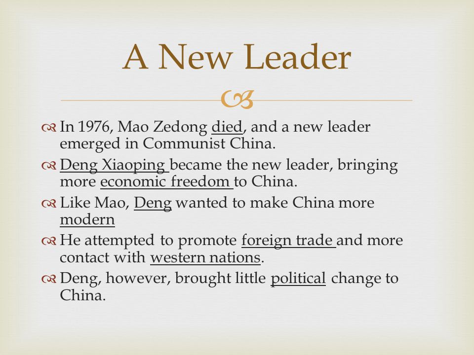 A New Leader In 1976, Mao Zedong died, and a new leader emerged in Communist China.